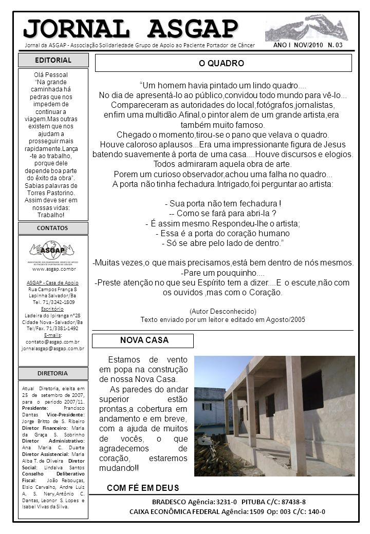 JORNAL ASGAP Jornal da ASGAP - Associação Solidariedade Grupo de Apoio ao Paciente Portador de Câncer ANO I NOV/2010 N. 03 EDITORIAL CONTATOS www.asga