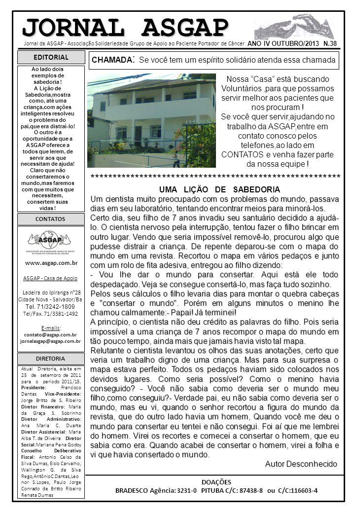 JORNAL ASGAP Jornal da ASGAP - Associação Solidariedade Grupo de Apoio ao Paciente Portador de Câncer ANO IV OUTUBRO/2013 N.38 EDITORIAL CONTATOS www.