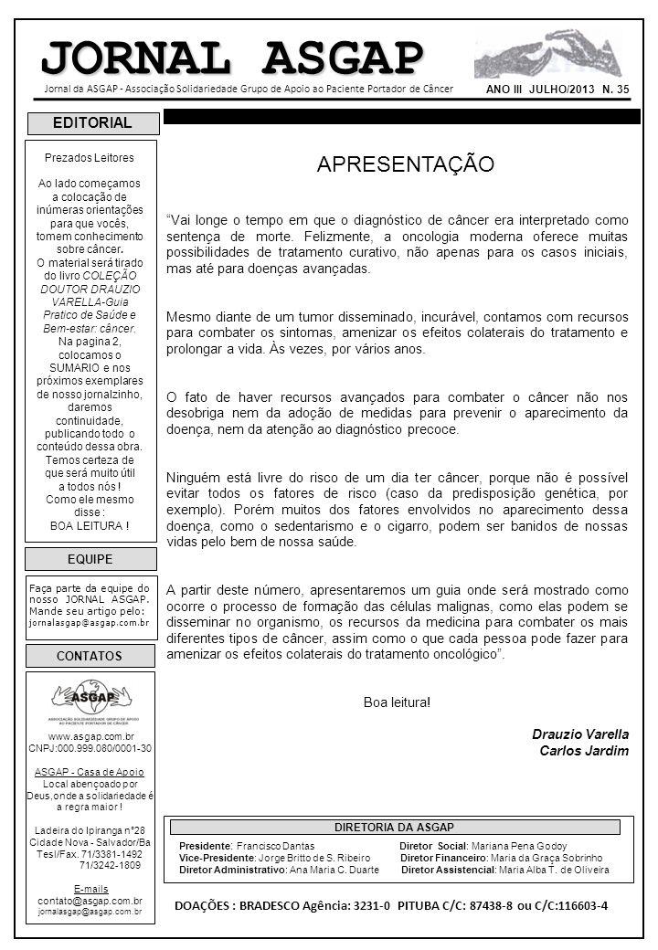 EDITORIAL EQUIPE Faça parte da equipe do nosso JORNAL ASGAP. Mande seu artigo pelo: jornalasgap@asgap.com.br CONTATOS www.asgap.com.br CNPJ:000.999.08