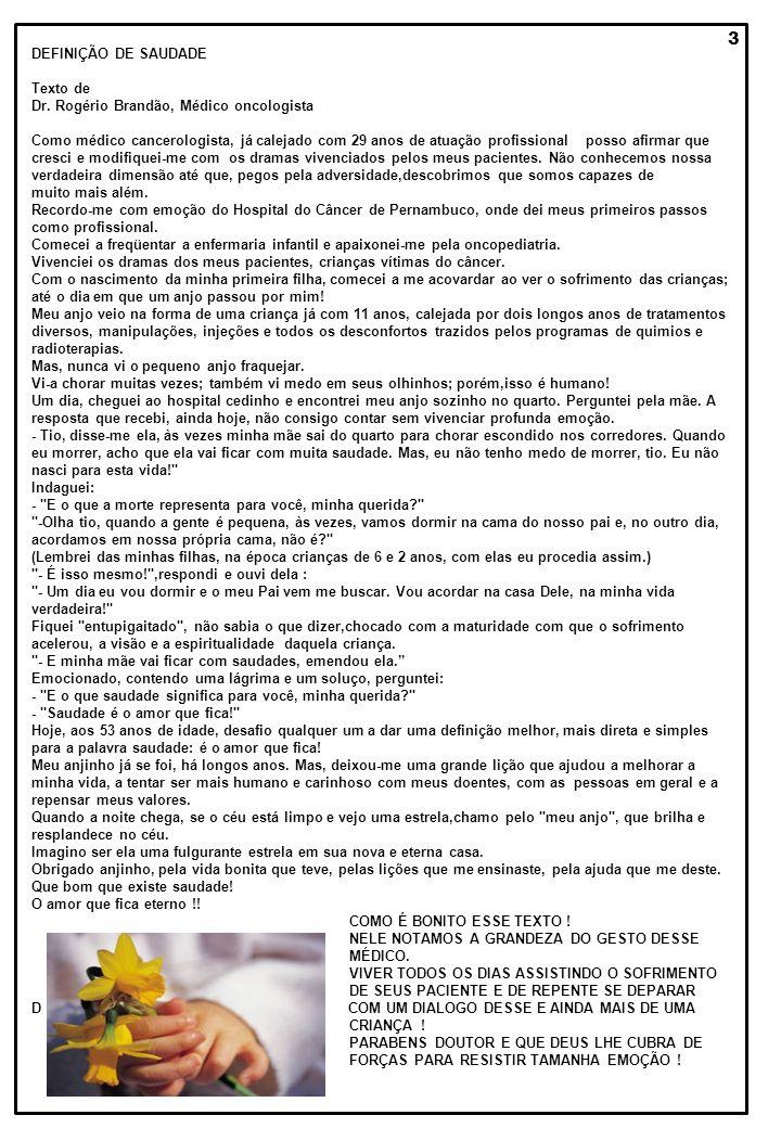 3 DEFINIÇÃO DE SAUDADE Texto de Dr. Rogério Brandão, Médico oncologista Como médico cancerologista, já calejado com 29 anos de atuação profissional po