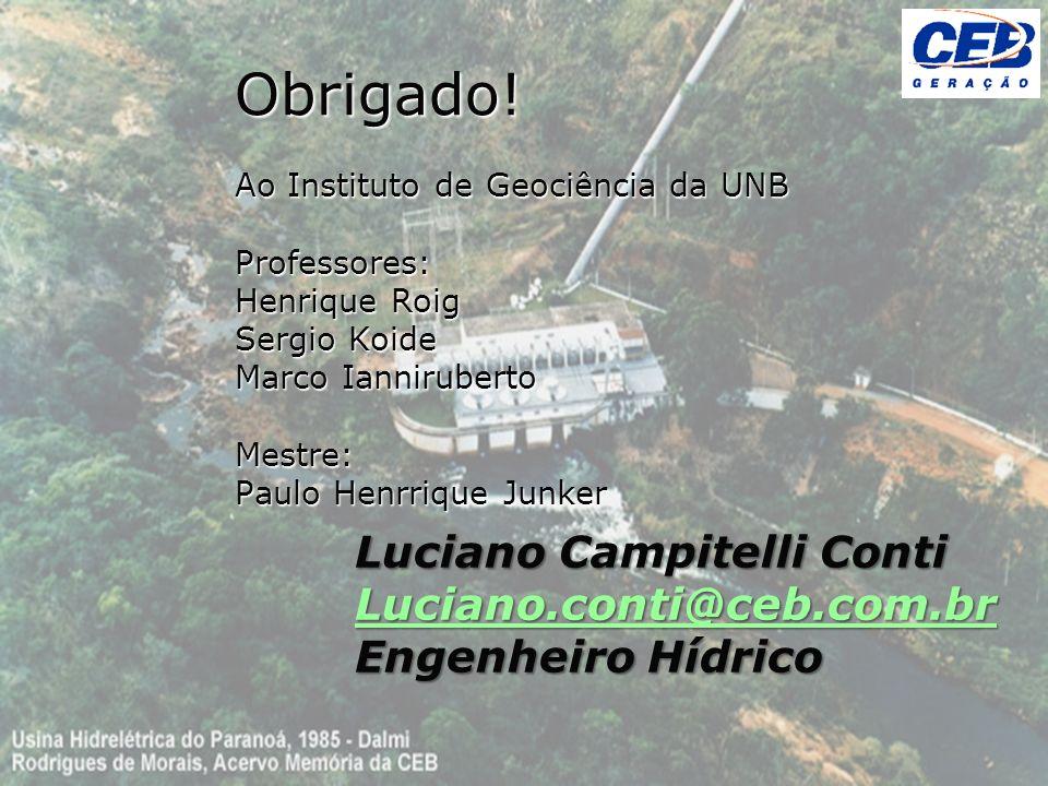 Luciano Campitelli Conti Luciano.conti@ceb.com.br Engenheiro Hídrico Obrigado! Ao Instituto de Geociência da UNB Professores: Henrique Roig Sergio Koi