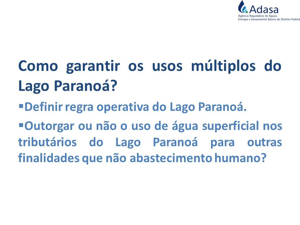 Como garantir os usos múltiplos do Lago Paranoá? Definir regra operativa do Lago Paranoá. Outorgar ou não o uso de água superficial nos tributários do