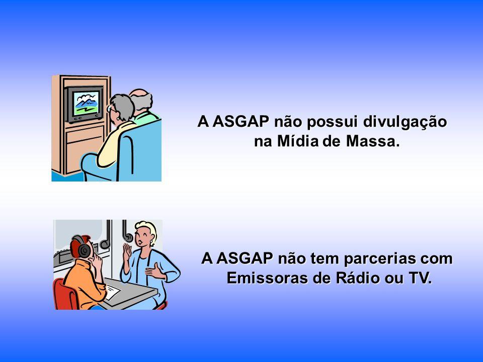 A ASGAP não possui divulgação na Mídia de Massa. A ASGAP não tem parcerias com Emissoras de Rádio ou TV.