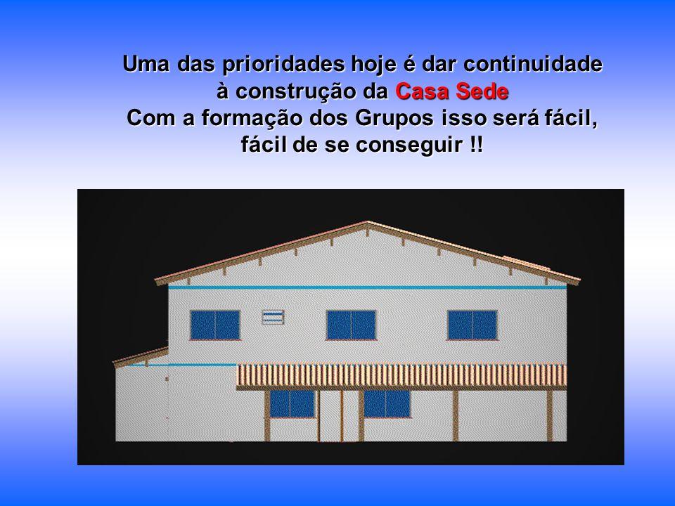 Uma das prioridades hoje é dar continuidade à construção da Casa Sede Com a formação dos Grupos isso será fácil, fácil de se conseguir !!