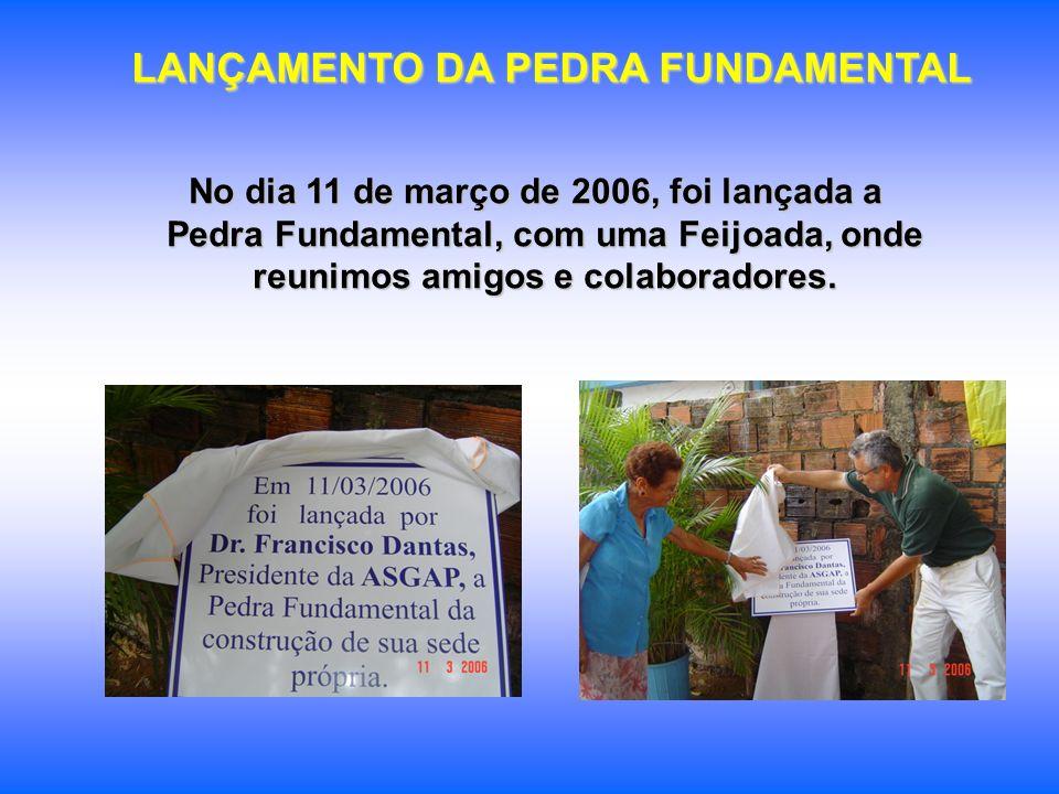 LANÇAMENTO DA PEDRA FUNDAMENTAL No dia 11 de março de 2006, foi lançada a Pedra Fundamental, com uma Feijoada, onde reunimos amigos e colaboradores.