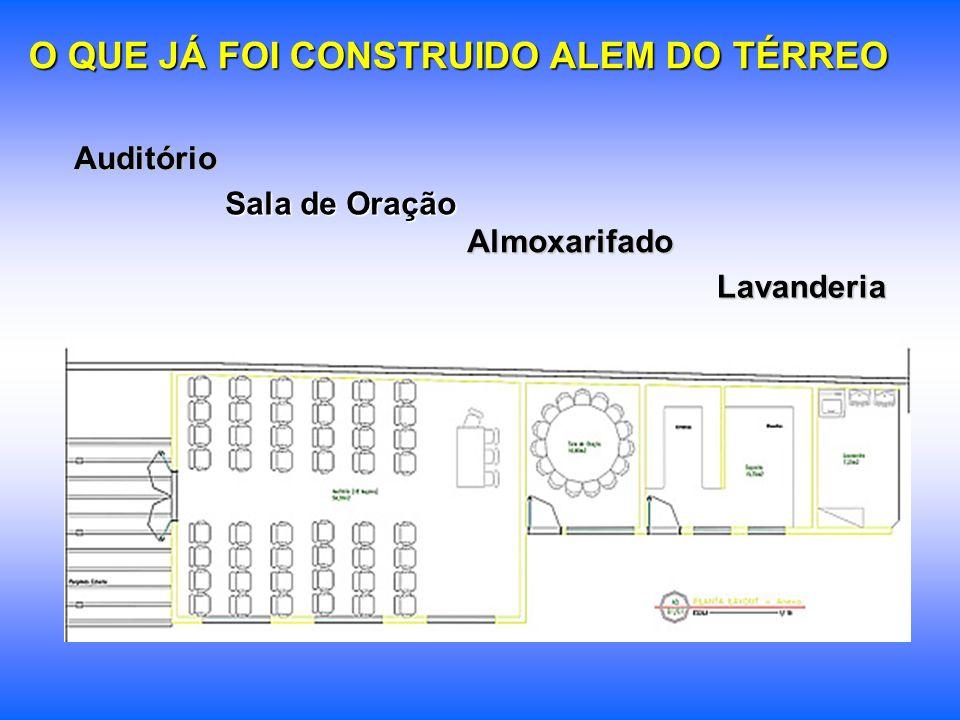 O QUE JÁ FOI CONSTRUIDO ALEM DO TÉRREO Auditório Sala de Oração Almoxarifado Lavanderia