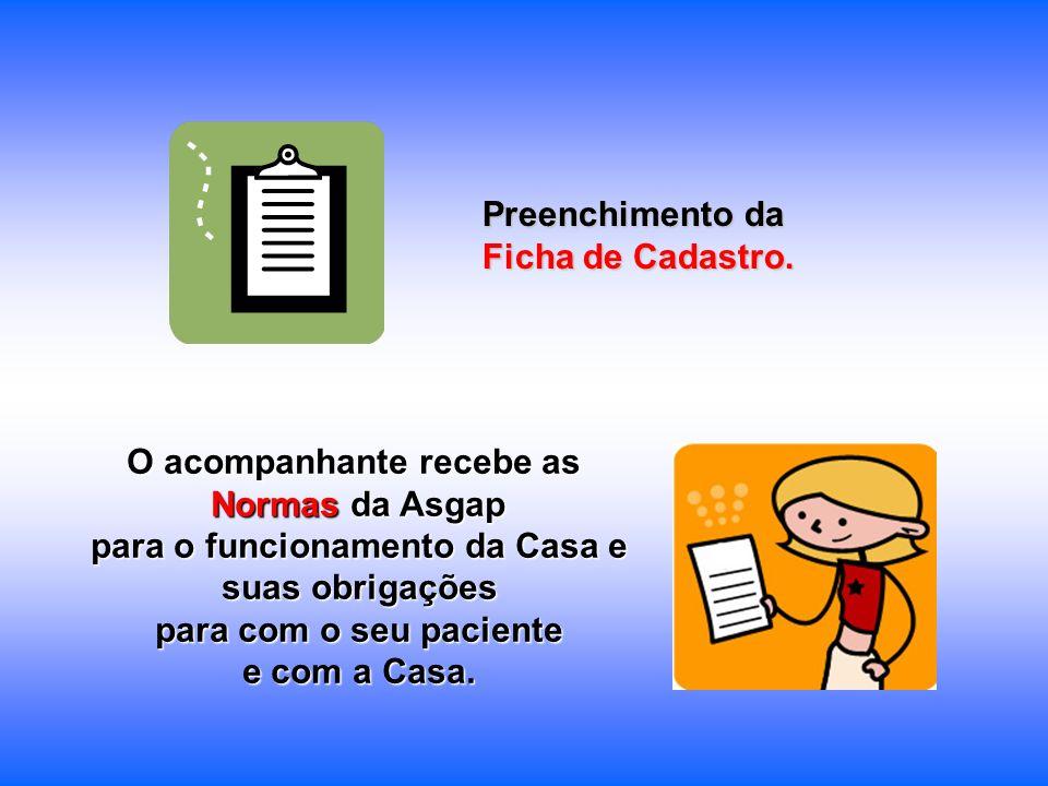 Preenchimento da Ficha de Cadastro. O acompanhante recebe as Normas da Asgap para o funcionamento da Casa e suas obrigações para com o seu paciente e