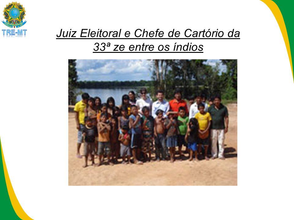 Juiz Eleitoral e Chefe de Cartório da 33ª ze entre os índios