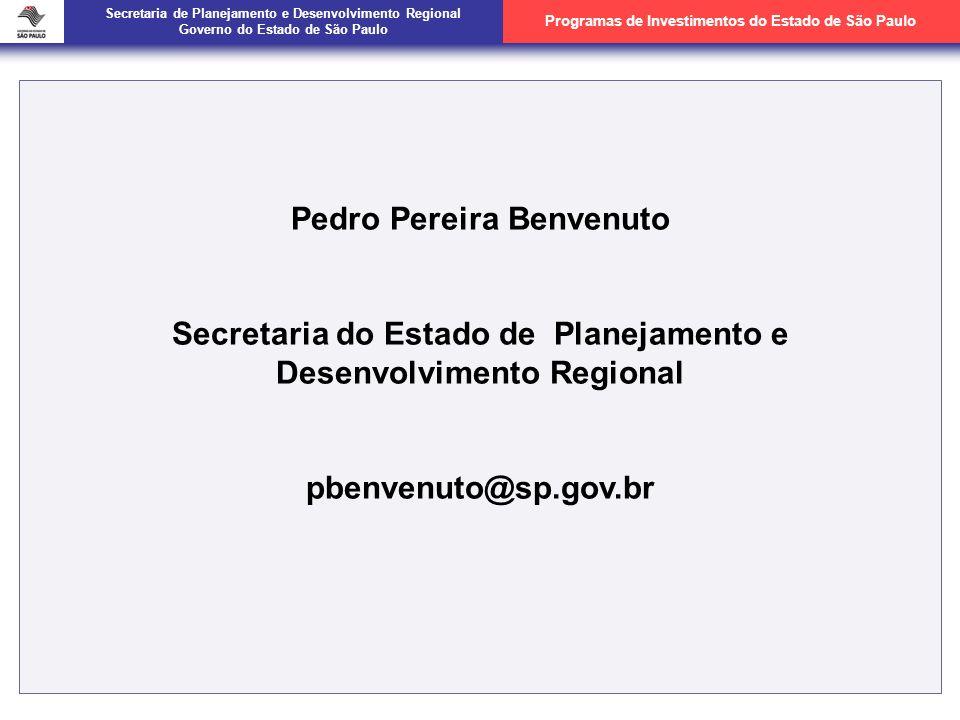 Secretaria de Planejamento e Desenvolvimento Regional Governo do Estado de São Paulo Programas de Investimentos do Estado de São Paulo Pedro Pereira Benvenuto Secretaria do Estado de Planejamento e Desenvolvimento Regional pbenvenuto@sp.gov.br