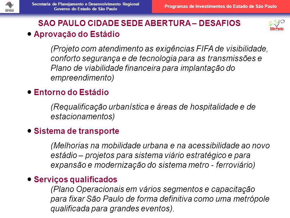 Aprovação do Estádio (Projeto com atendimento as exigências FIFA de visibilidade, conforto segurança e de tecnologia para as transmissões e Plano de viabilidade financeira para implantação do empreendimento) Entorno do Estádio (Requalificação urbanística e áreas de hospitalidade e de estacionamentos) Sistema de transporte (Melhorias na mobilidade urbana e na acessibilidade ao novo estádio – projetos para sistema viário estratégico e para expansão e modernização do sistema metro - ferroviário) Serviços qualificados (Plano Operacionais em vários segmentos e capacitação para fixar São Paulo de forma definitiva como uma metrópole qualificada para grandes eventos).
