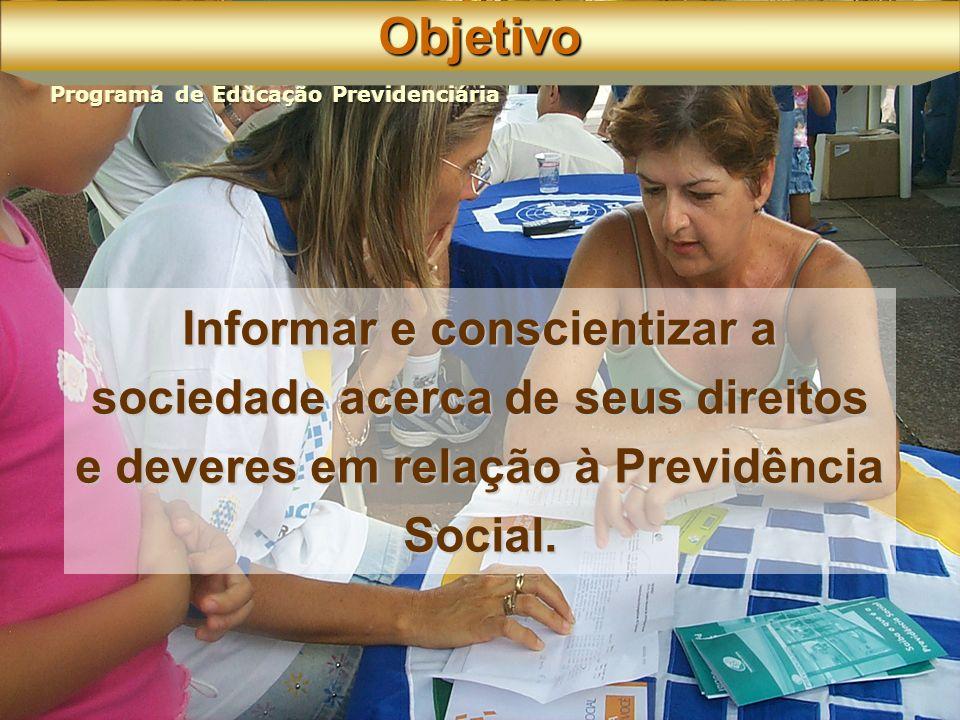 Objetivo Informar e conscientizar a sociedade acerca de seus direitos e deveres em relação à Previdência Social.