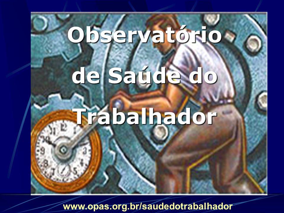Observatório de Saúde do Trabalhador www.opas.org.br/saudedotrabalhador