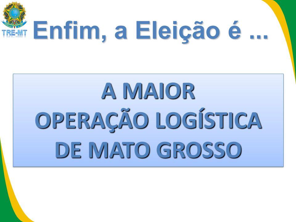 A MAIOR OPERAÇÃO LOGÍSTICA DE MATO GROSSO Enfim, a Eleição é...
