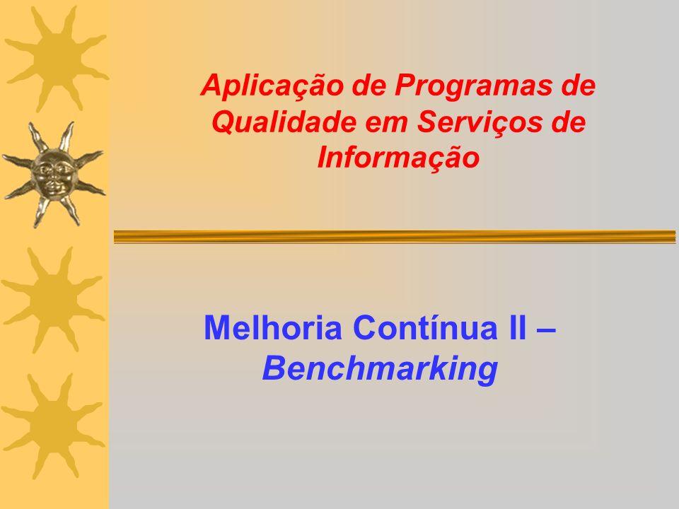 Aplicação de Programas de Qualidade em Serviços de Informação Melhoria Contínua II – Benchmarking