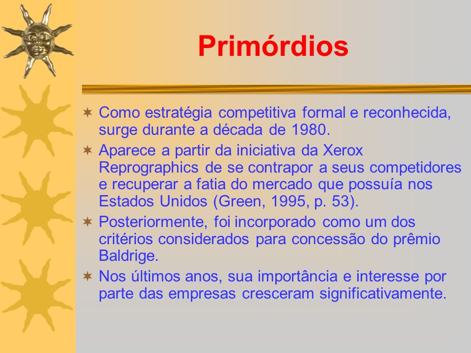 Primórdios Como estratégia competitiva formal e reconhecida, surge durante a década de 1980. Aparece a partir da iniciativa da Xerox Reprographics de