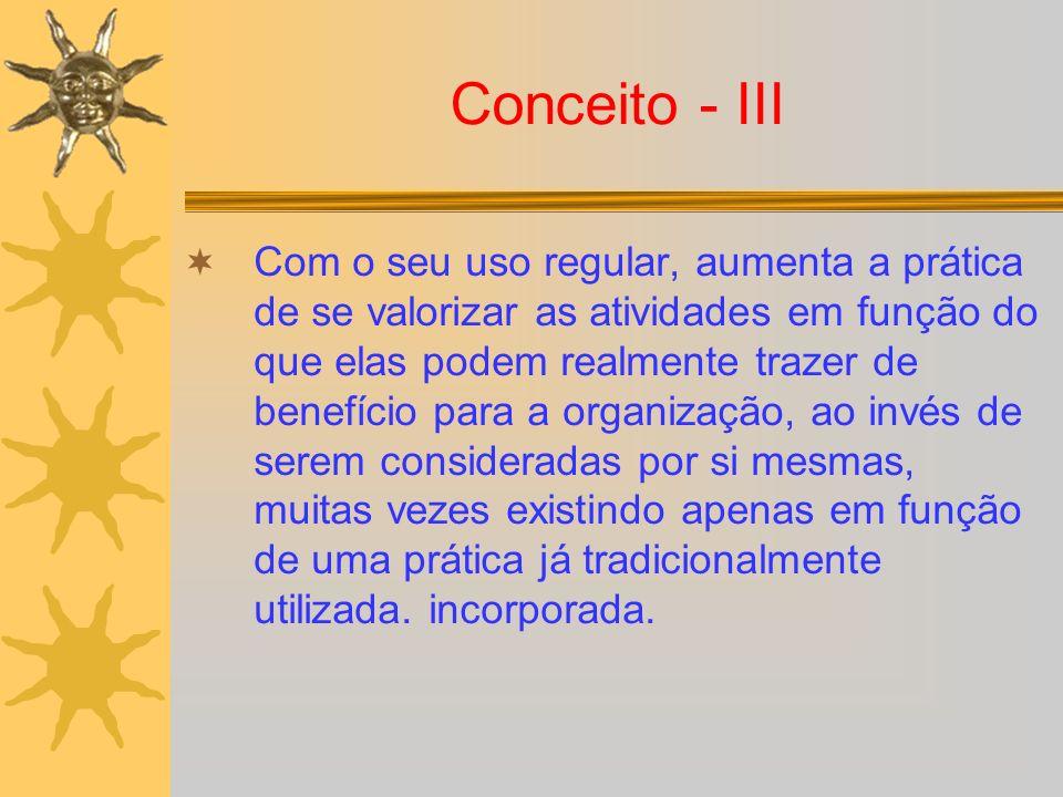 Conceito - III Com o seu uso regular, aumenta a prática de se valorizar as atividades em função do que elas podem realmente trazer de benefício para a