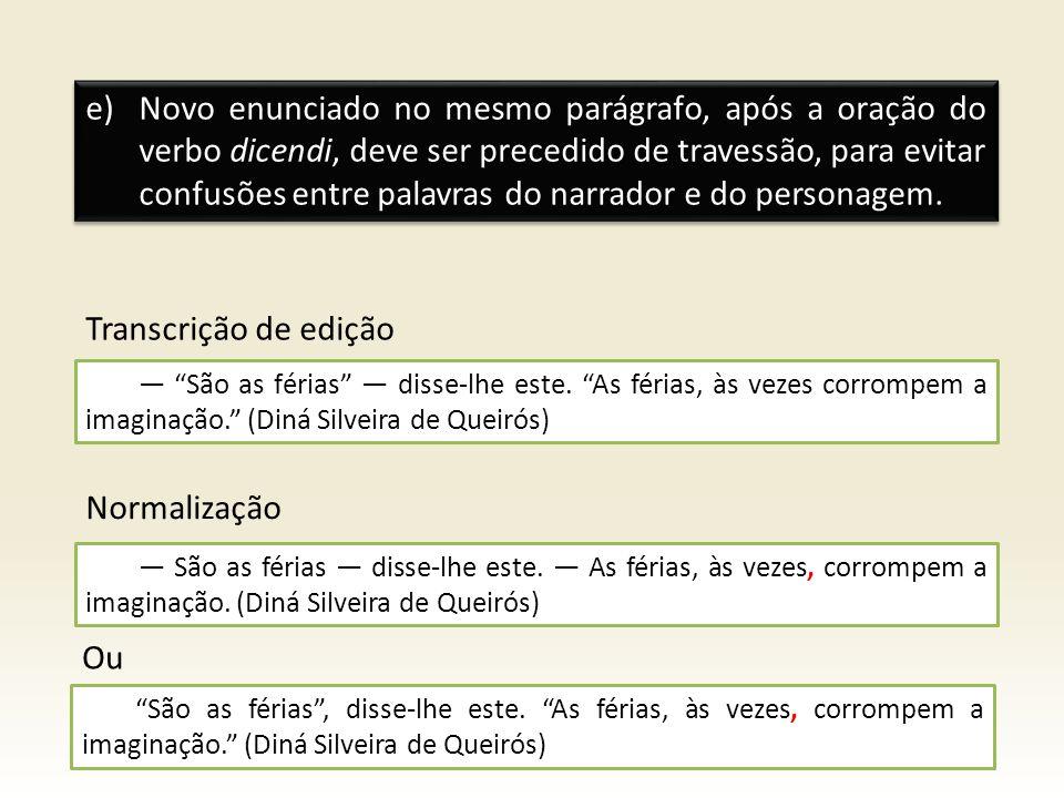 e)Novo enunciado no mesmo parágrafo, após a oração do verbo dicendi, deve ser precedido de travessão, para evitar confusões entre palavras do narrador