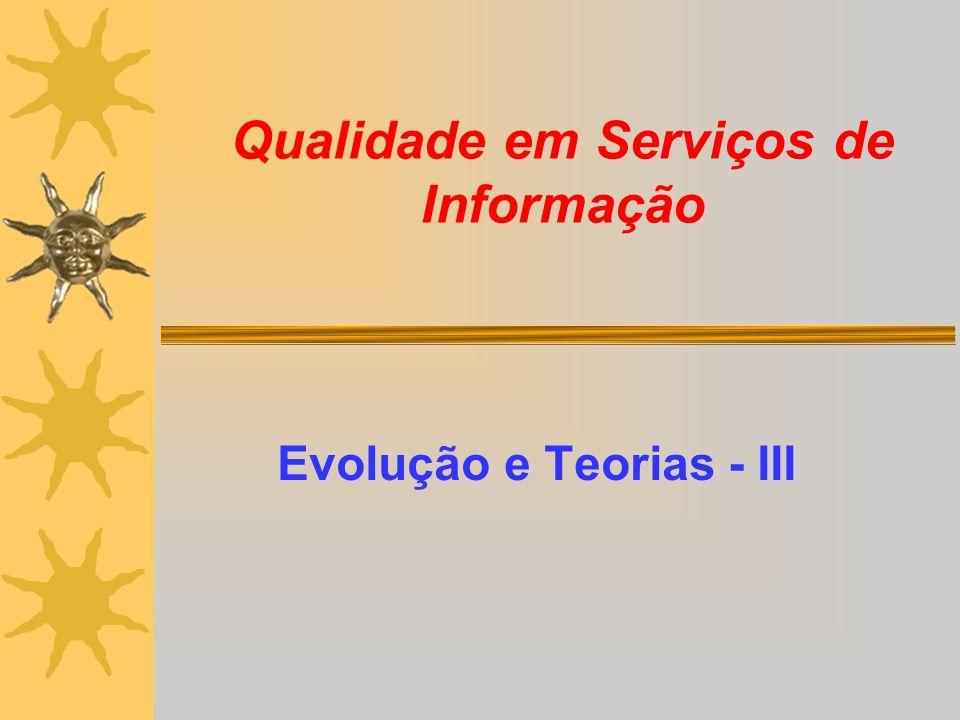 Qualidade em Serviços de Informação Evolução e Teorias - III