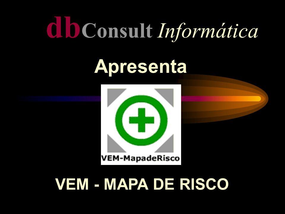 db Consult Informática Apresenta VEM - MAPA DE RISCO