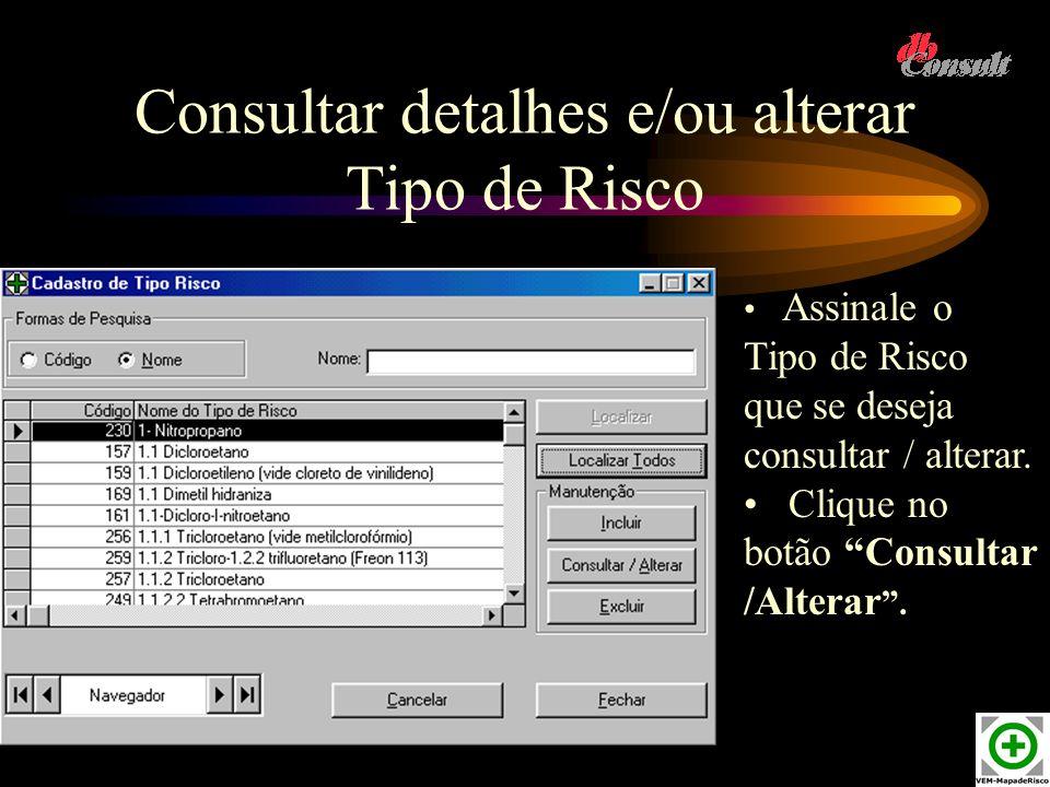 Consultar detalhes e/ou alterar Tipo de Risco Assinale o Tipo de Risco que se deseja consultar / alterar. Clique no botão Consultar /Alterar.