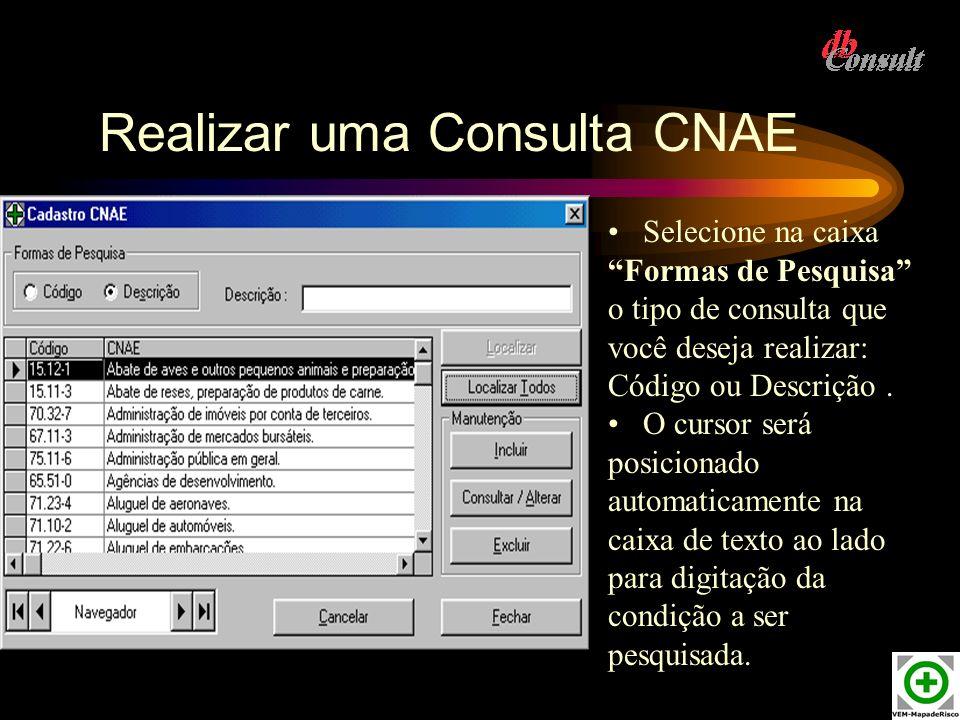 Realizar uma Consulta CNAE Selecione na caixa Formas de Pesquisa o tipo de consulta que você deseja realizar: Código ou Descrição. O cursor será posic