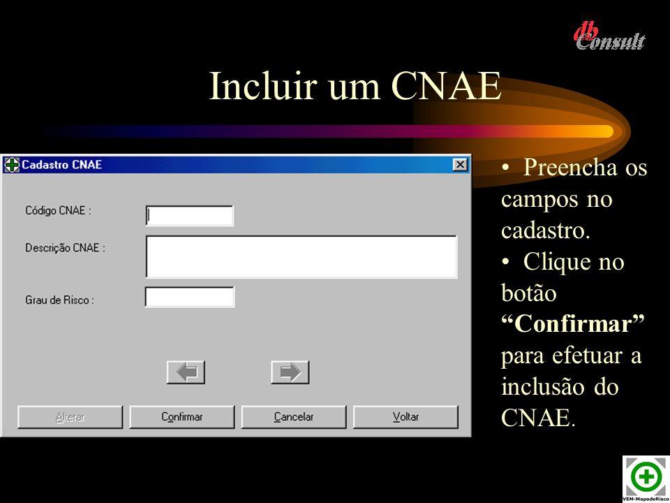 Incluir um CNAE Preencha os campos no cadastro. Clique no botão Confirmar para efetuar a inclusão do CNAE.