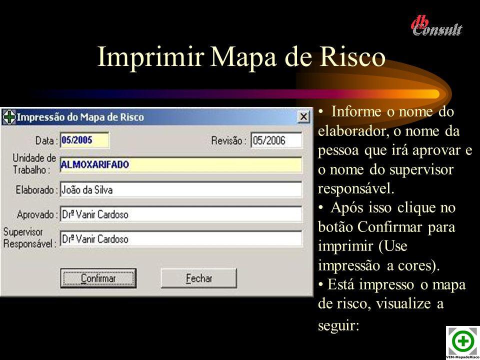 Imprimir Mapa de Risco Informe o nome do elaborador, o nome da pessoa que irá aprovar e o nome do supervisor responsável. Após isso clique no botão Co