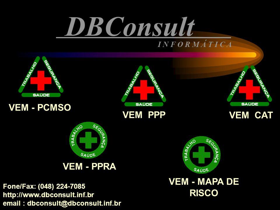 VEM - PCMSO DBConsult VEM CAT VEM - PPRA Fone/Fax: (048) 224-7085 http://www.dbconsult.inf.br email : dbconsult@dbconsult.inf.br I N F O R M Á T I C A