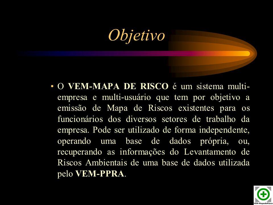 Objetivo O VEM-MAPA DE RISCO é um sistema multi- empresa e multi-usuário que tem por objetivo a emissão de Mapa de Riscos existentes para os funcionár