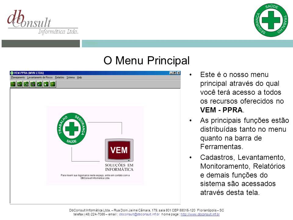 O Menu Principal Este é o nosso menu principal através do qual você terá acesso a todos os recursos oferecidos no VEM - PPRA.