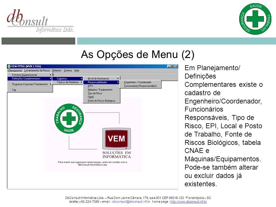 As Opções de Menu (2) Em Planejamento/ Definições Complementares existe o cadastro de Engenheiro/Coordenador, Funcionários Responsáveis, Tipo de Risco, EPI, Local e Posto de Trabalho, Fonte de Riscos Biológicos, tabela CNAE e Máquinas/Equipamentos.