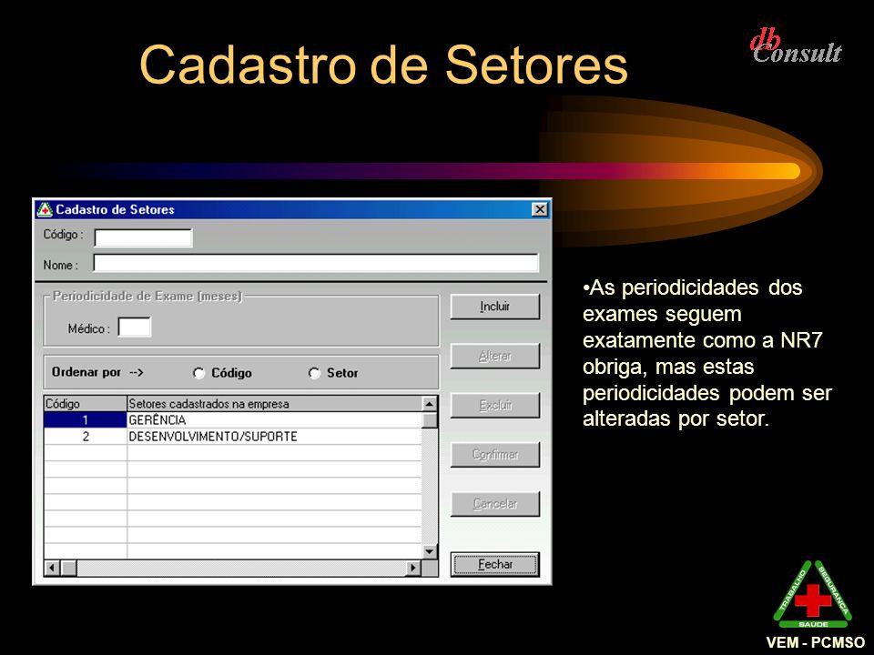 VEM - PCMSO Cadastro de Setores As periodicidades dos exames seguem exatamente como a NR7 obriga, mas estas periodicidades podem ser alteradas por set