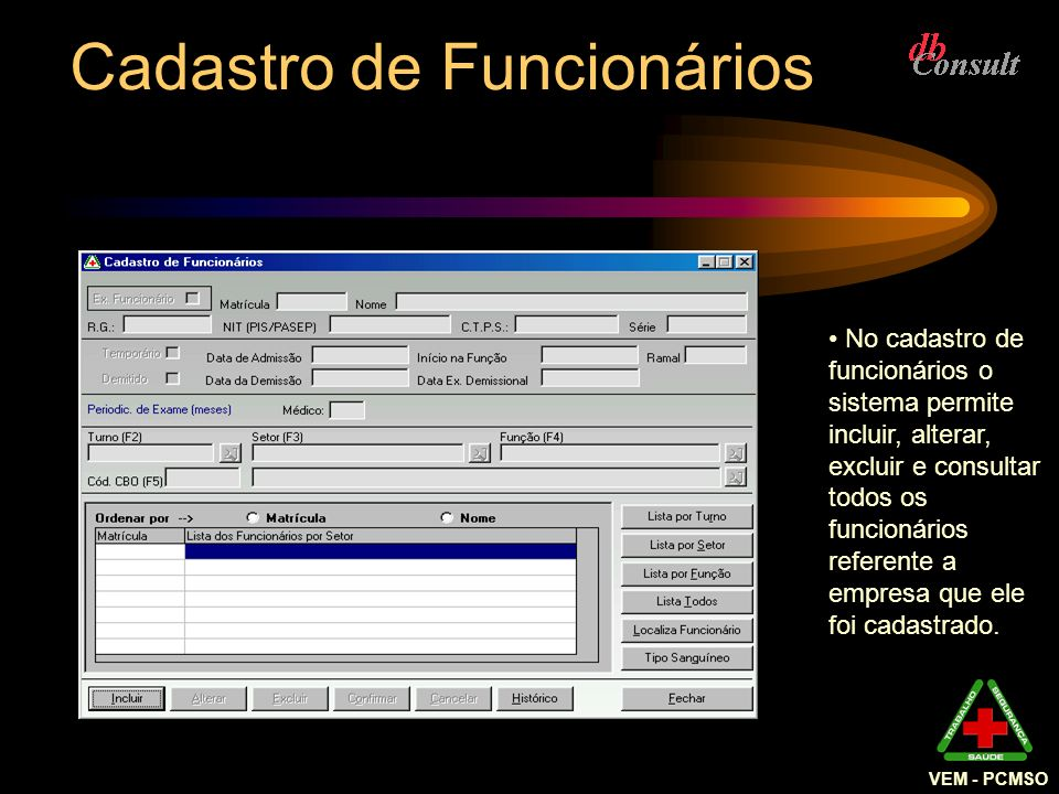 Cadastro de Funcionários No cadastro de funcionários o sistema permite incluir, alterar, excluir e consultar todos os funcionários referente a empresa