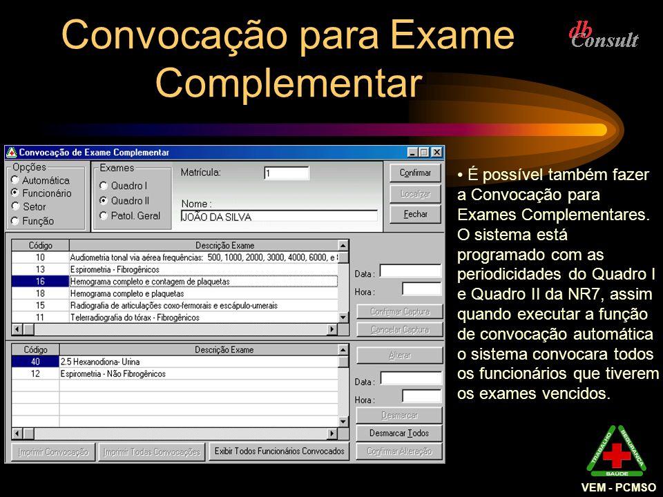 VEM - PCMSO Convocação para Exame Complementar É possível também fazer a Convocação para Exames Complementares. O sistema está programado com as perio