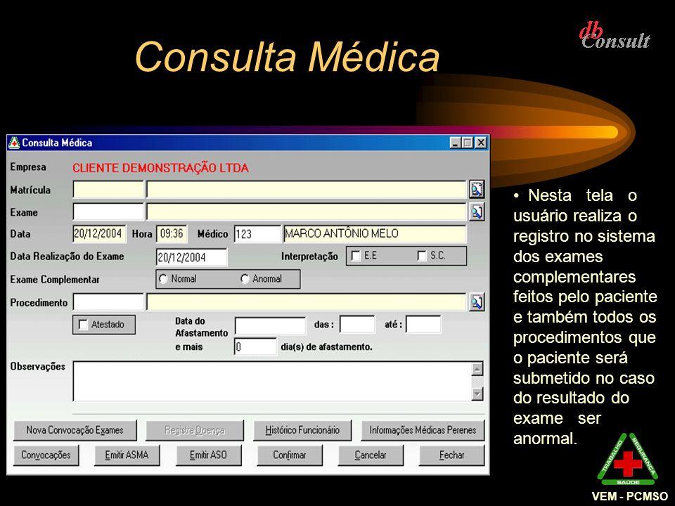 VEM - PCMSO Consulta Médica Nesta tela o usuário realiza o registro no sistema dos exames complementares feitos pelo paciente e também todos os proced