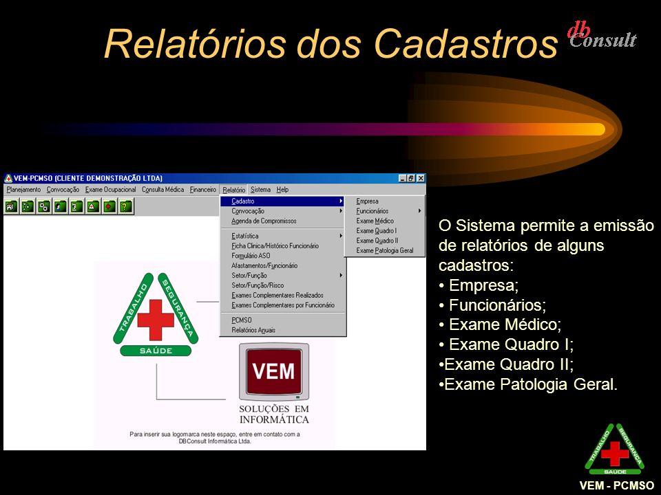 VEM - PCMSO Relatórios dos Cadastros O Sistema permite a emissão de relatórios de alguns cadastros: Empresa; Funcionários; Exame Médico; Exame Quadro