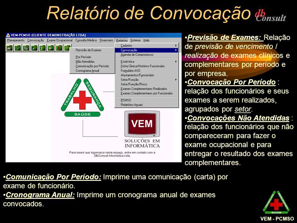 VEM - PCMSO Relatório de Convocação Comunicação Por Período: Imprime uma comunicação (carta) por exame de funcionário. Cronograma Anual: Imprime um cr