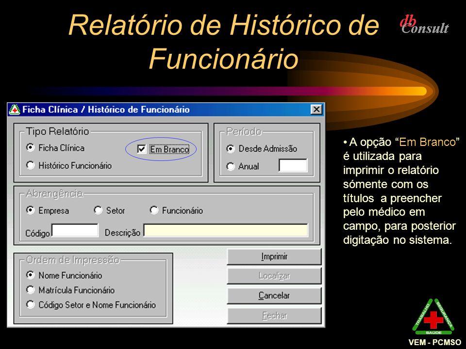 Relatório de Histórico de Funcionário VEM - PCMSO A opção Em Branco é utilizada para imprimir o relatório sómente com os títulos a preencher pelo médi