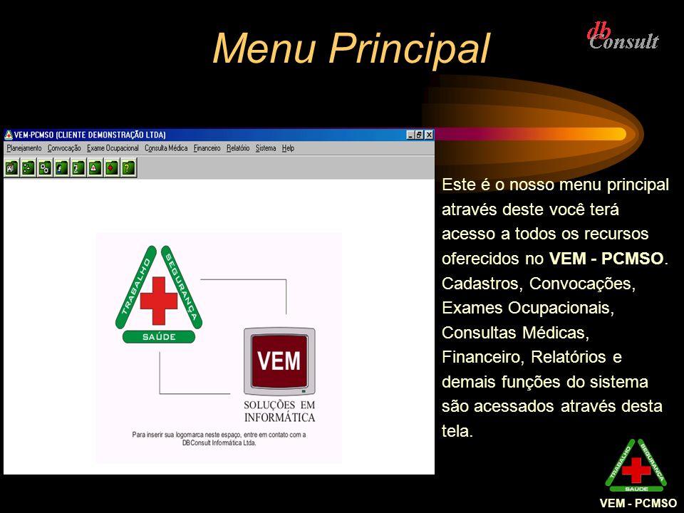 Menu Principal Este é o nosso menu principal através deste você terá acesso a todos os recursos oferecidos no VEM - PCMSO. Cadastros, Convocações, Exa