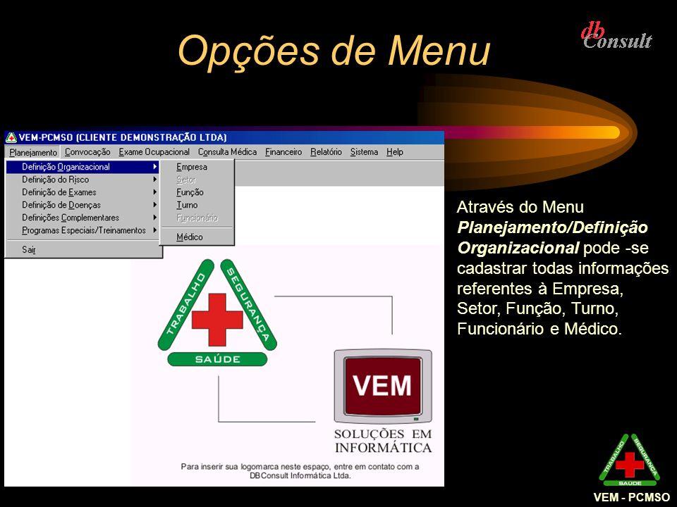 VEM - PCMSO Relaciona Função x Exame O sistema permite atribuir exames laboratoriais a serem realizados por empregados em uma Função determinada, com a opção de personalizar a periodicidade de cada exame.