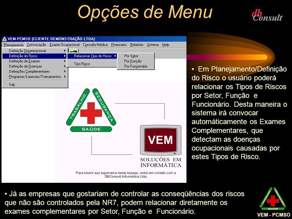 VEM - PCMSO Relatórios dos Cadastros O Sistema permite a emissão de relatórios de alguns cadastros: Empresa; Funcionários; Exame Médico; Exame Quadro I; Exame Quadro II; Exame Patologia Geral.