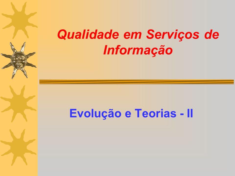 Qualidade em Serviços de Informação Evolução e Teorias - II