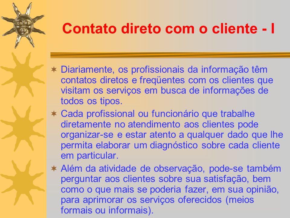 Contato direto com o cliente - I Diariamente, os profissionais da informação têm contatos diretos e freqüentes com os clientes que visitam os serviços em busca de informações de todos os tipos.