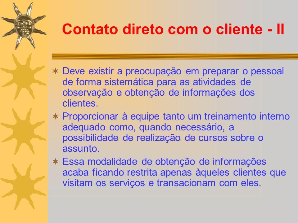 Contato direto com o cliente - II Deve existir a preocupação em preparar o pessoal de forma sistemática para as atividades de observação e obtenção de informações dos clientes.