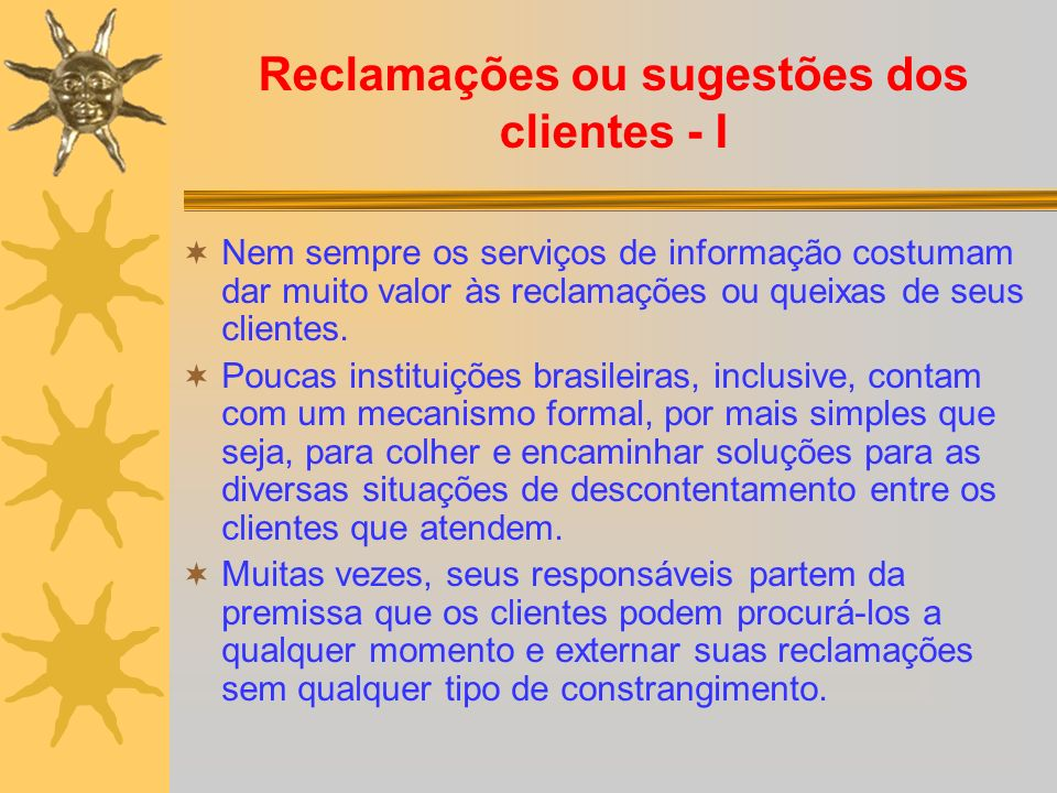 Reclamações ou sugestões dos clientes - I Nem sempre os serviços de informação costumam dar muito valor às reclamações ou queixas de seus clientes.