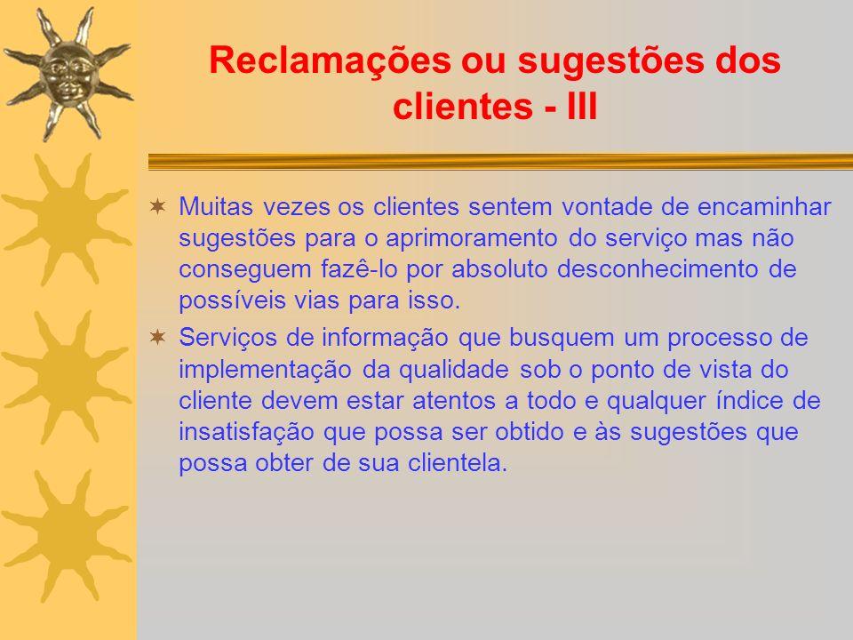 Reclamações ou sugestões dos clientes - III Muitas vezes os clientes sentem vontade de encaminhar sugestões para o aprimoramento do serviço mas não conseguem fazê-lo por absoluto desconhecimento de possíveis vias para isso.
