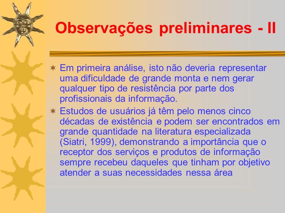Observações preliminares - II Em primeira análise, isto não deveria representar uma dificuldade de grande monta e nem gerar qualquer tipo de resistência por parte dos profissionais da informação.
