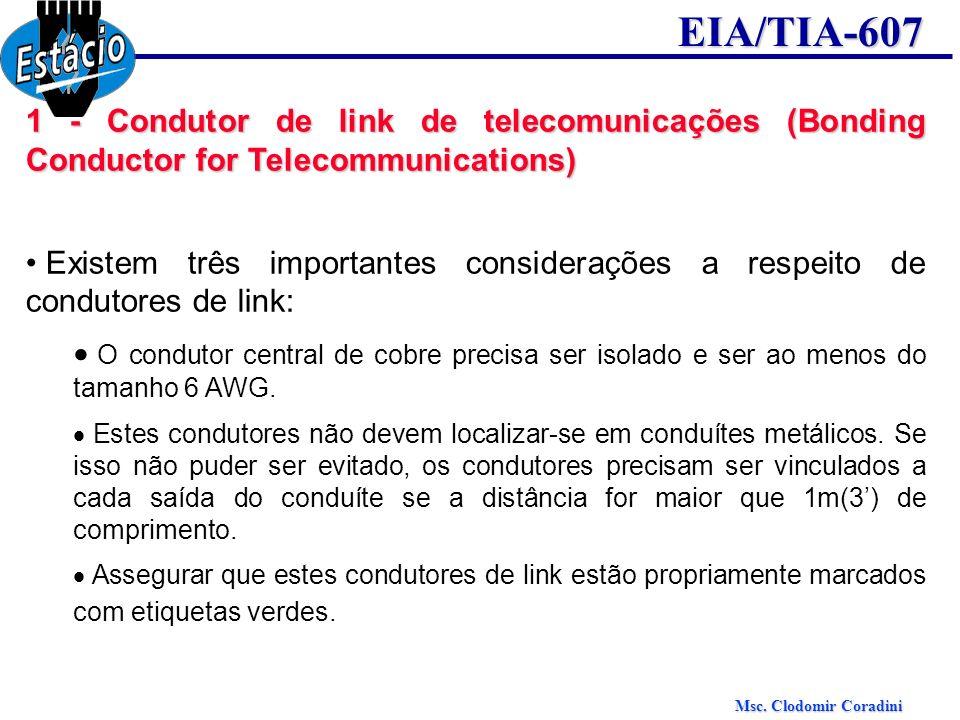 Msc. Clodomir Coradini EIA/TIA-607 1 - Condutor de link de telecomunicações (Bonding Conductor for Telecommunications) Existem três importantes consid