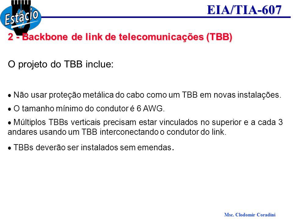Msc. Clodomir Coradini EIA/TIA-607 2 - Backbone de link de telecomunicações (TBB) O projeto do TBB inclue: Não usar proteção metálica do cabo como um