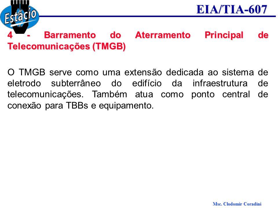 Msc. Clodomir Coradini EIA/TIA-607 4 - Barramento do Aterramento Principal de Telecomunicações (TMGB) O TMGB serve como uma extensão dedicada ao siste